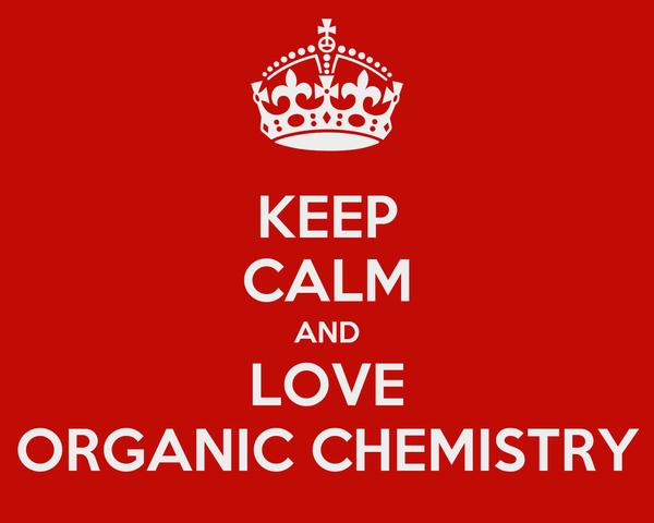 KEEP CALM AND LOVE ORGANIC CHEMISTRY