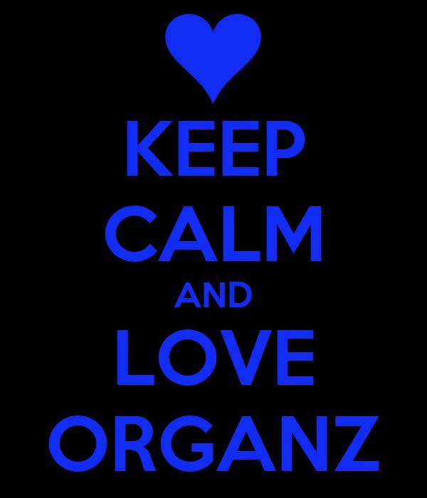 KEEP CALM AND LOVE ORGANZ
