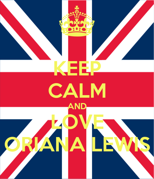 KEEP CALM AND LOVE ORIANA LEWIS