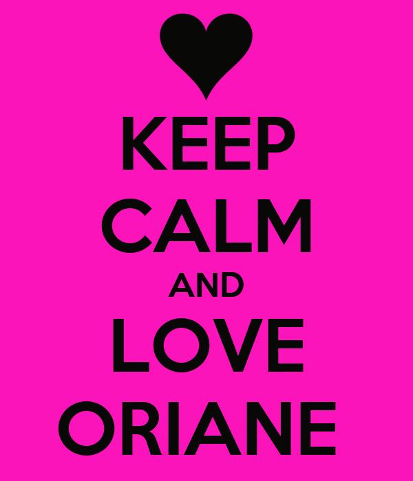 KEEP CALM AND LOVE ORIANE