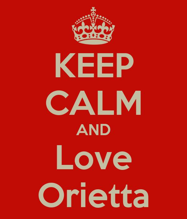 KEEP CALM AND Love Orietta
