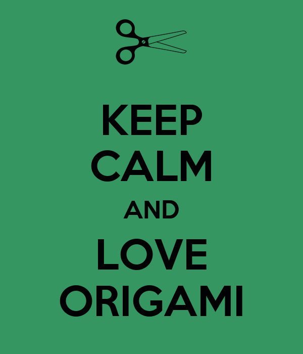 KEEP CALM AND LOVE ORIGAMI