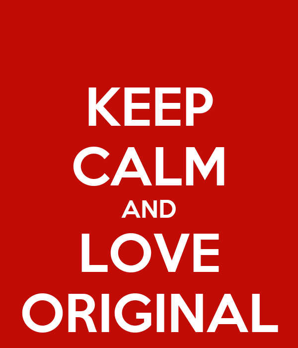 KEEP CALM AND LOVE ORIGINAL
