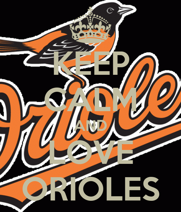 KEEP CALM AND LOVE ORIOLES