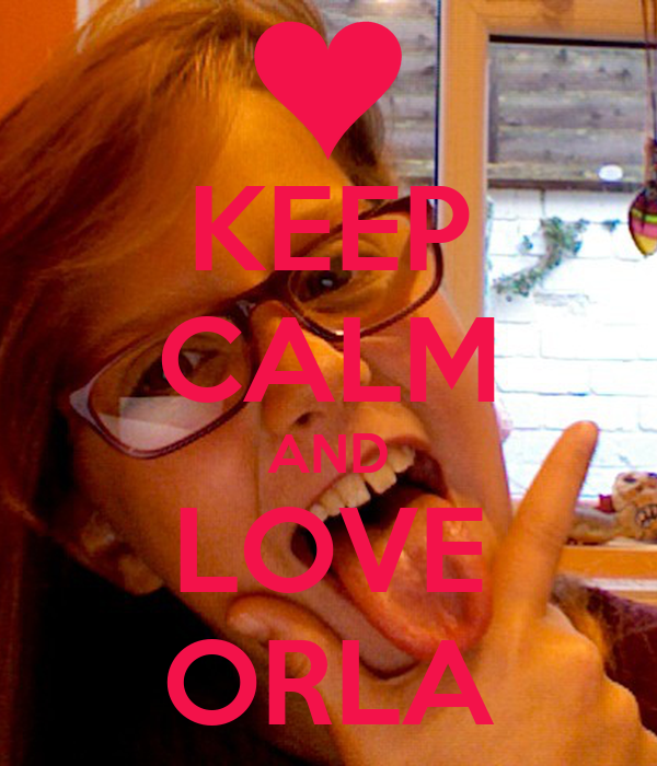 KEEP CALM AND LOVE ORLA