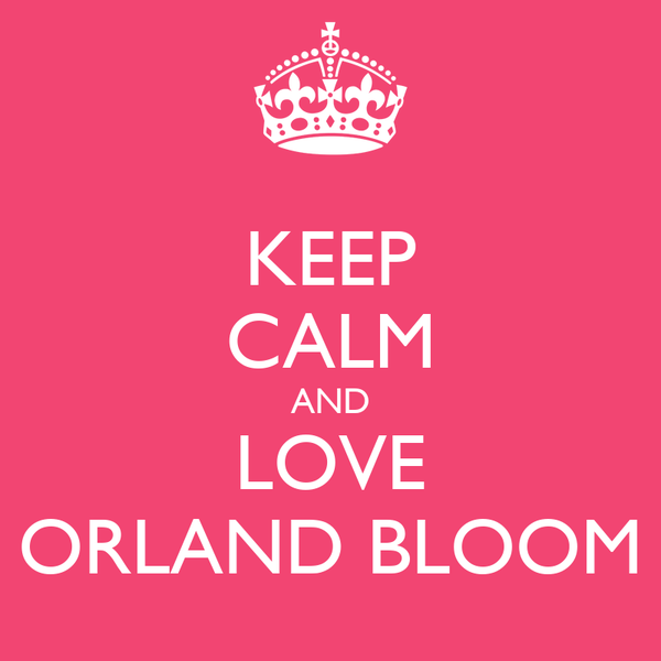 KEEP CALM AND LOVE ORLAND BLOOM