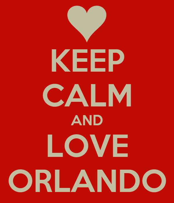 KEEP CALM AND LOVE ORLANDO