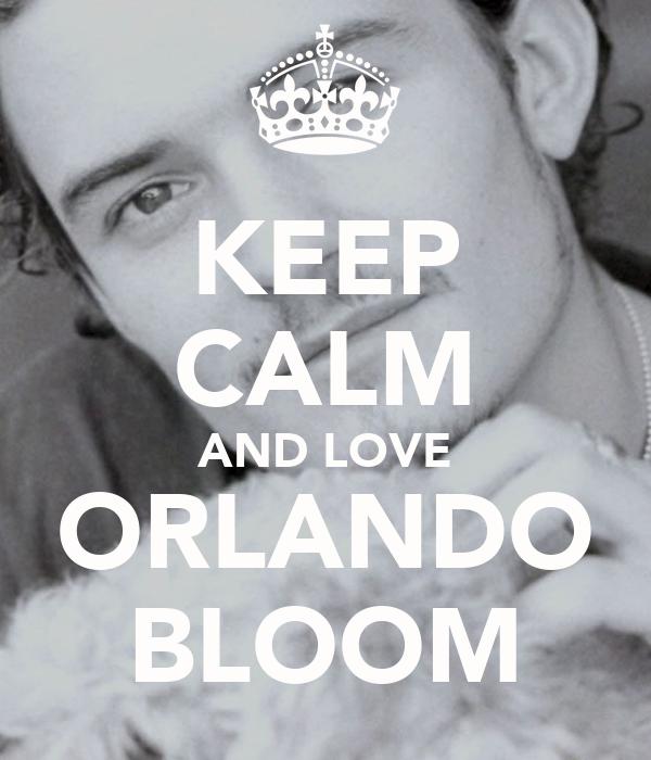 KEEP CALM AND LOVE ORLANDO BLOOM