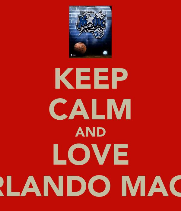 KEEP CALM AND LOVE ORLANDO MAGIC