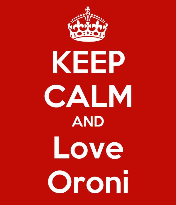 KEEP CALM AND Love Oroni