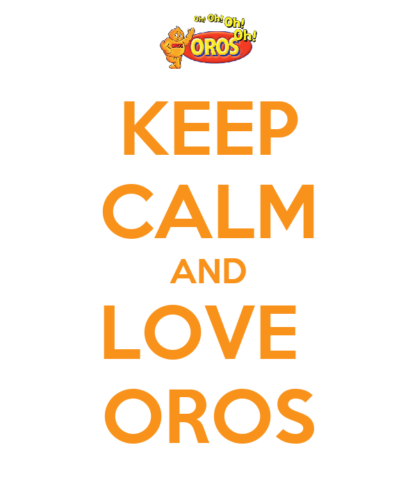 KEEP CALM AND LOVE  OROS