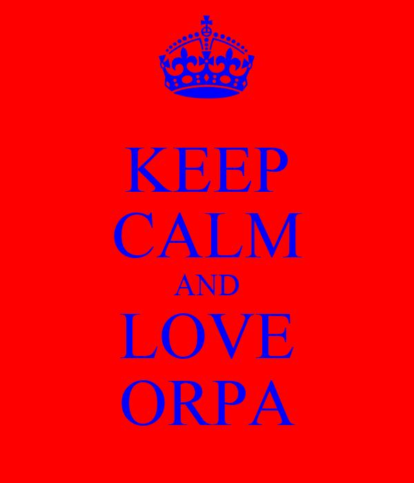 KEEP CALM AND LOVE ORPA
