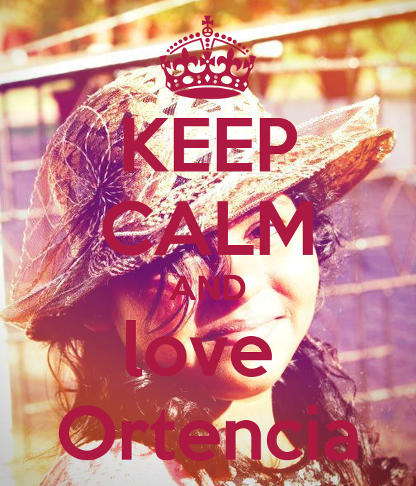 KEEP CALM AND love  Ortencia