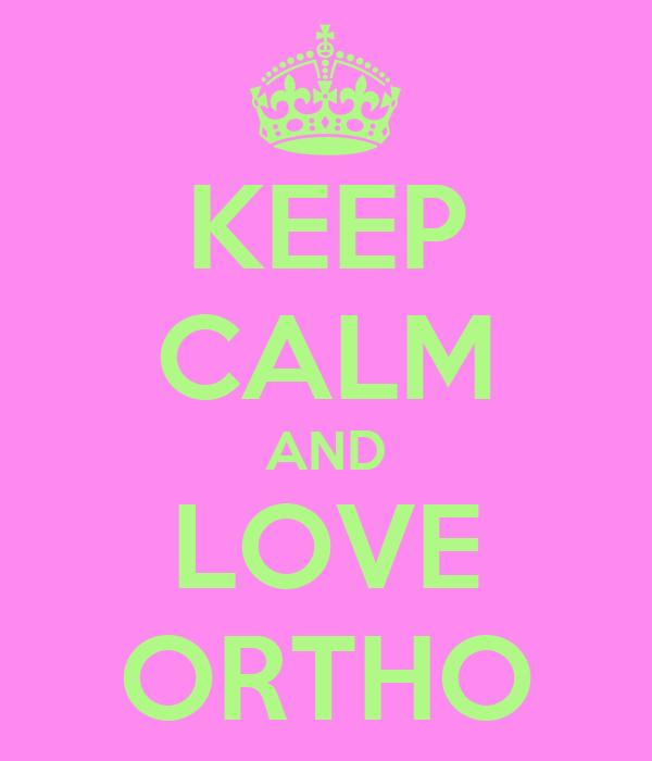 KEEP CALM AND LOVE ORTHO