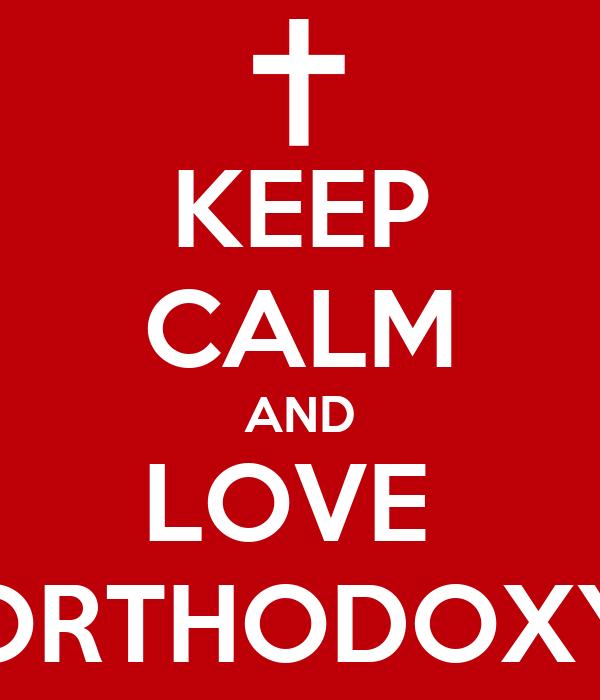 KEEP CALM AND LOVE  ORTHODOXY