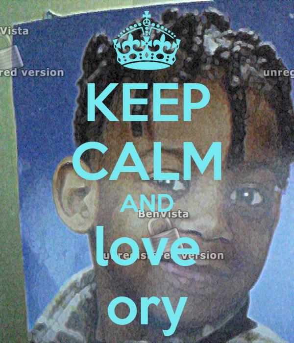 KEEP CALM AND love ory
