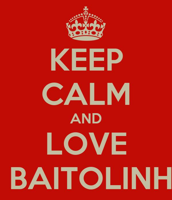 KEEP CALM AND LOVE OS BAITOLINHAS
