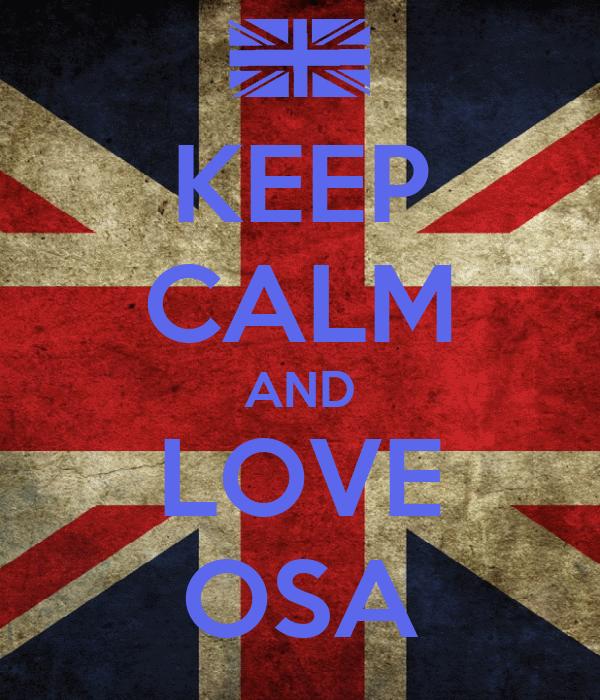 KEEP CALM AND LOVE OSA