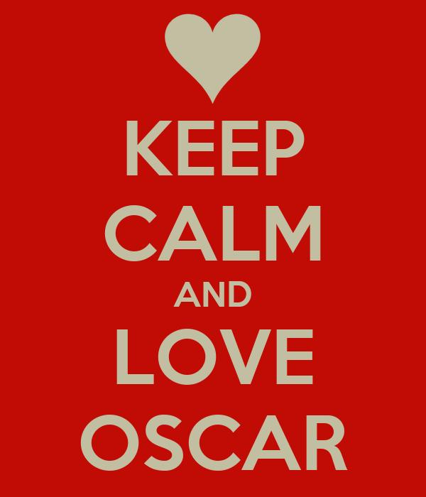 KEEP CALM AND LOVE OSCAR