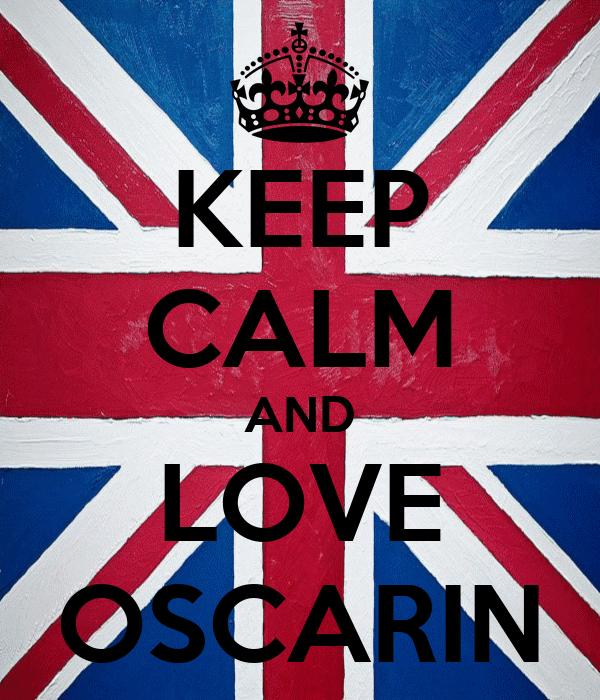 KEEP CALM AND LOVE OSCARIN