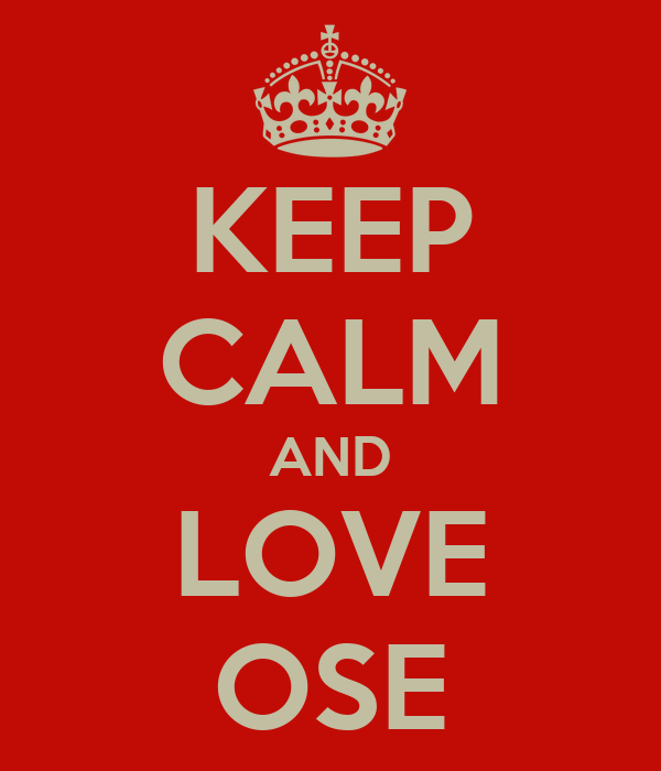 KEEP CALM AND LOVE OSE