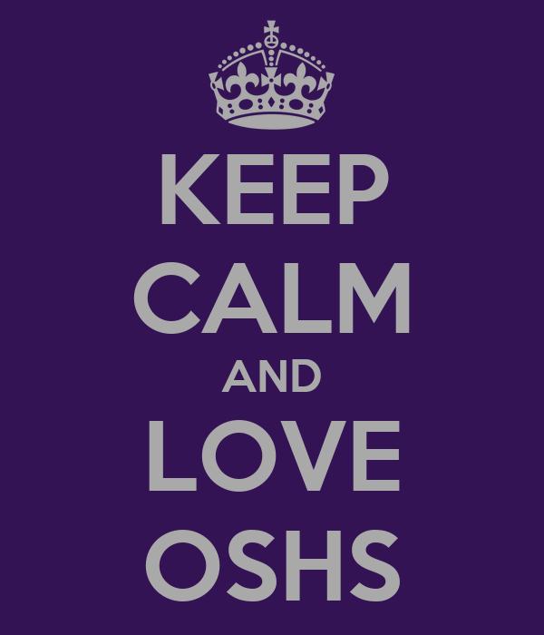 KEEP CALM AND LOVE OSHS