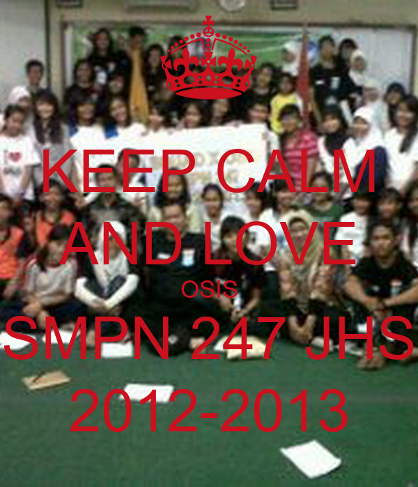KEEP CALM AND LOVE OSIS SMPN 247 JHS 2012-2013