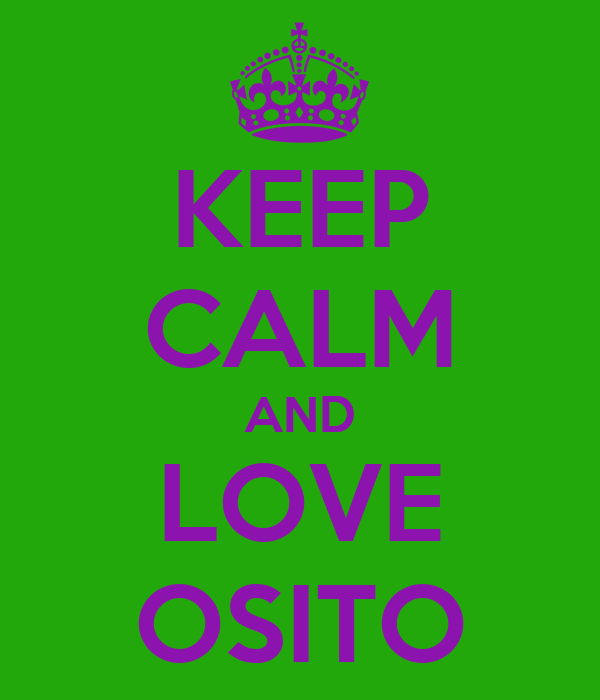 KEEP CALM AND LOVE OSITO