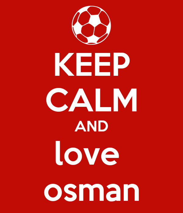 KEEP CALM AND love  osman