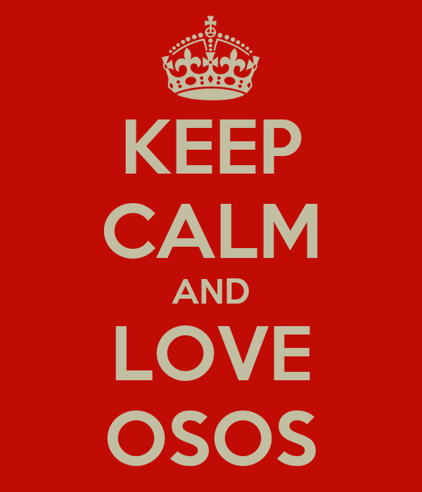 KEEP CALM AND LOVE OSOS