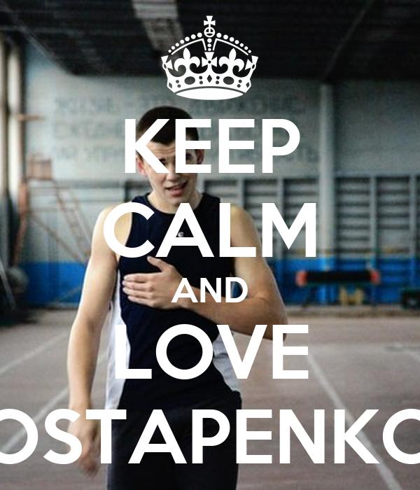 KEEP CALM AND LOVE OSTAPENKO