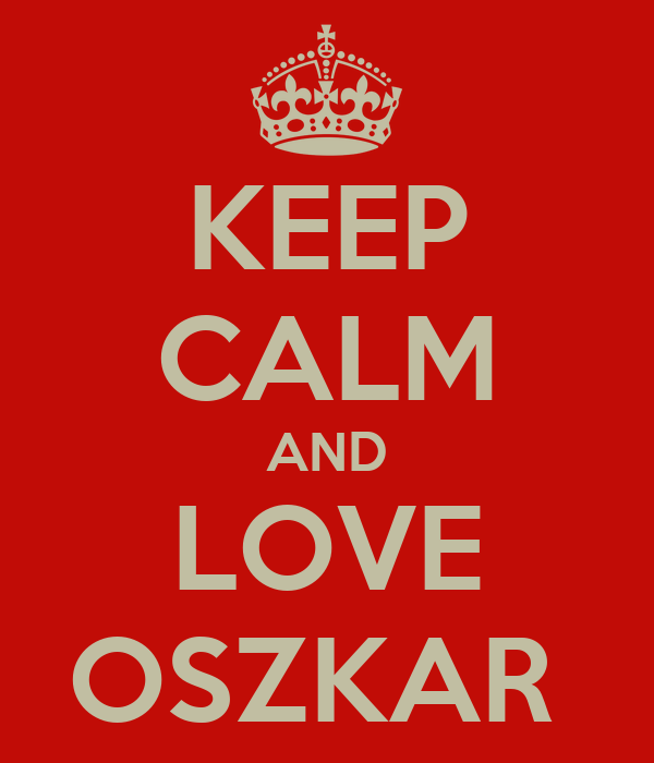 KEEP CALM AND LOVE OSZKAR