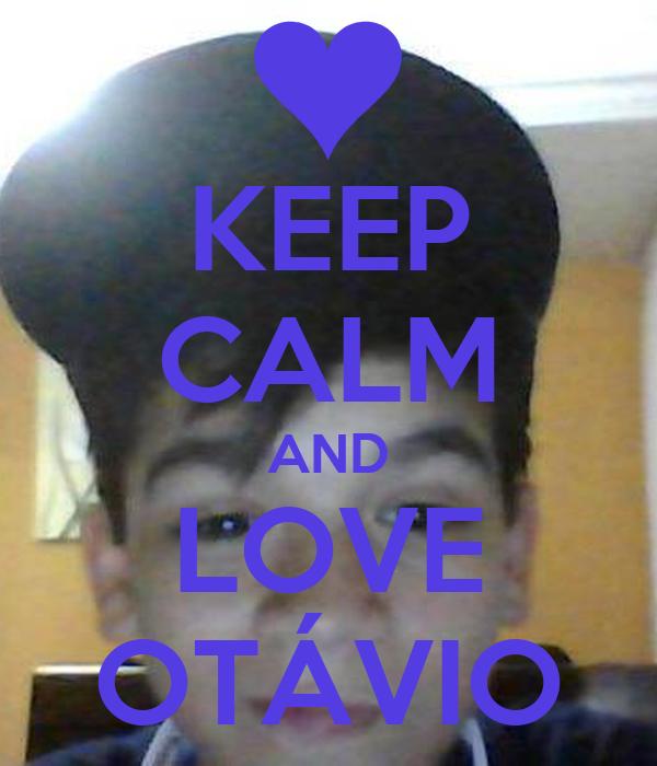 KEEP CALM AND LOVE OTÁVIO