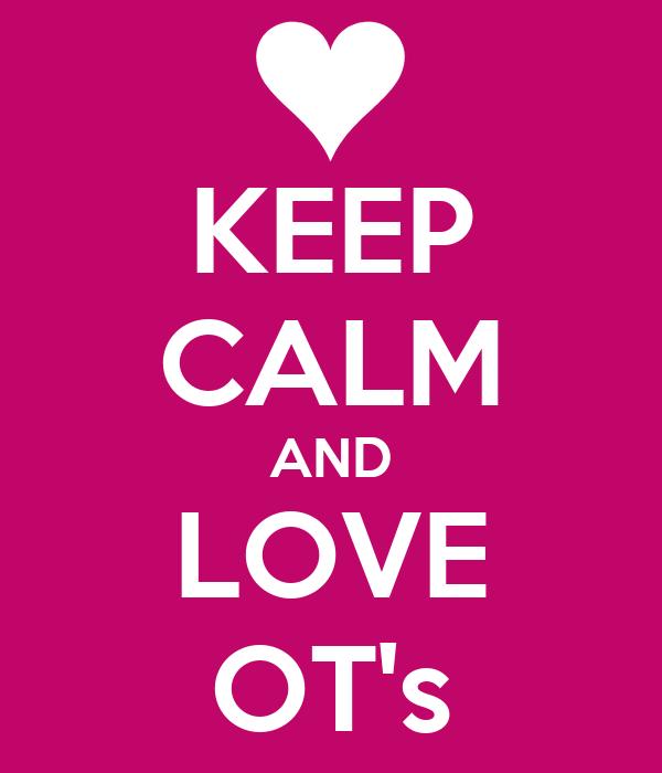 KEEP CALM AND LOVE OT's