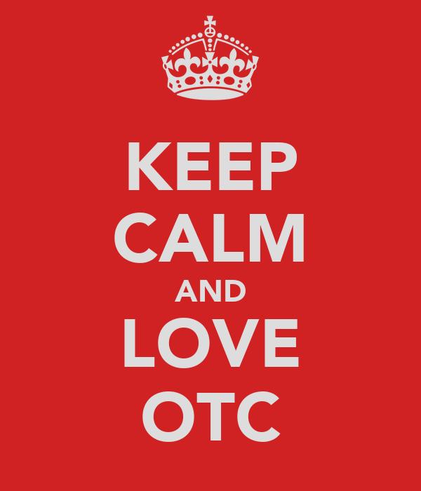 KEEP CALM AND LOVE OTC