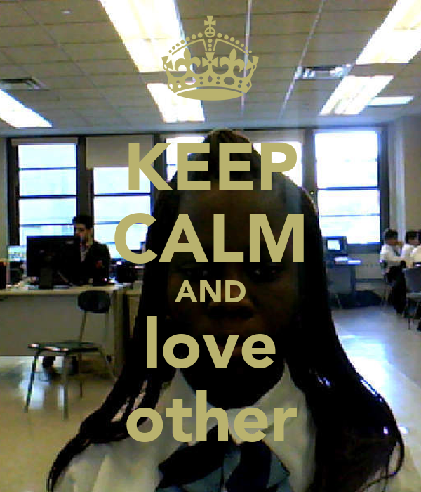 KEEP CALM AND love other