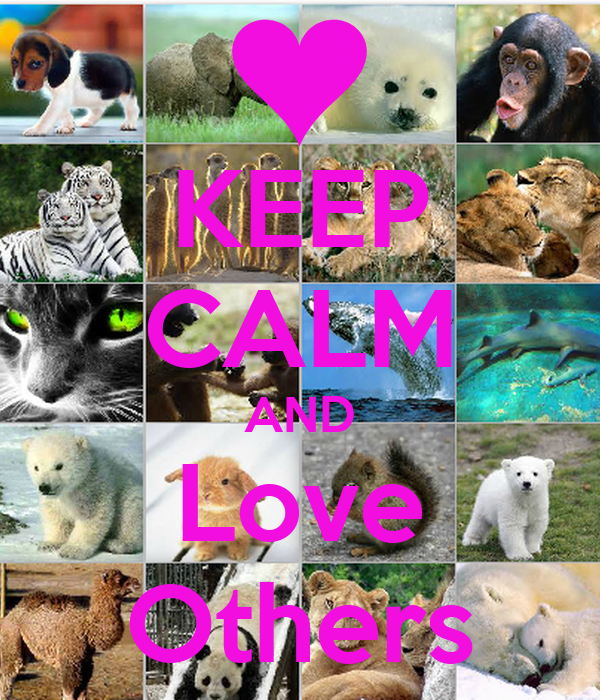 KEEP CALM AND Love Others