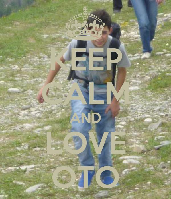 KEEP CALM AND LOVE OTO