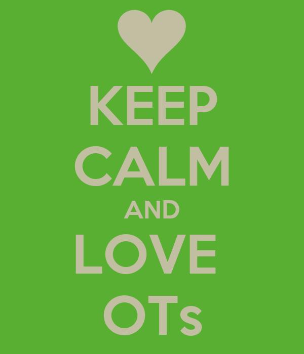 KEEP CALM AND LOVE  OTs
