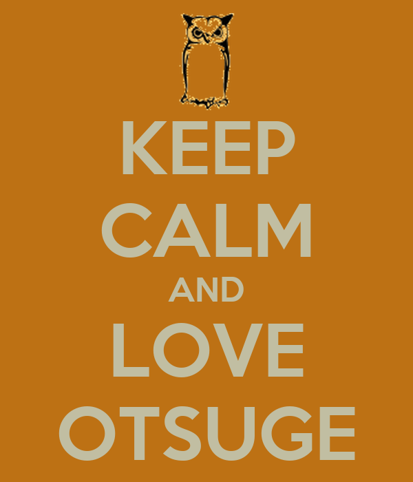KEEP CALM AND LOVE OTSUGE