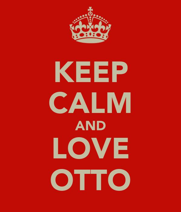 KEEP CALM AND LOVE OTTO