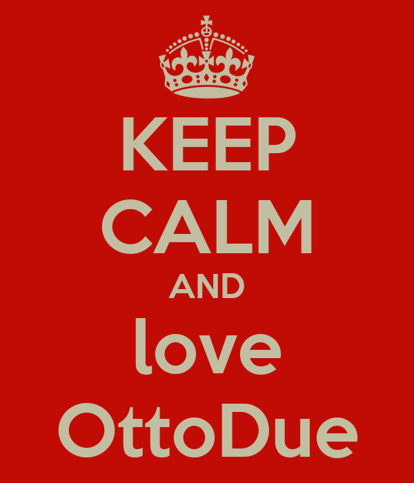 KEEP CALM AND love OttoDue
