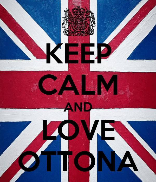 KEEP CALM AND LOVE OTTONA