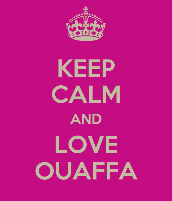 KEEP CALM AND LOVE OUAFFA