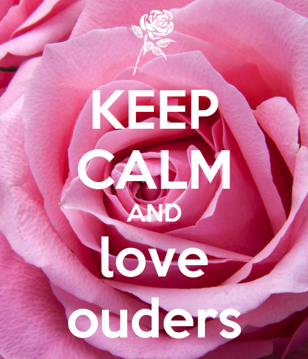 KEEP CALM AND love ouders