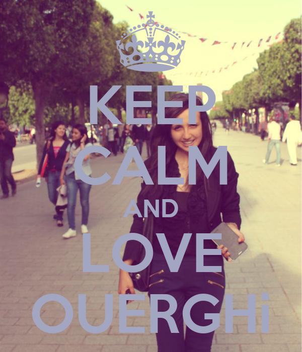 KEEP CALM AND LOVE OUERGHi