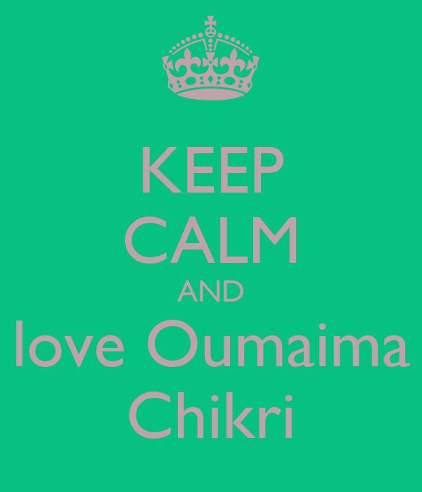 KEEP CALM AND love Oumaima Chikri