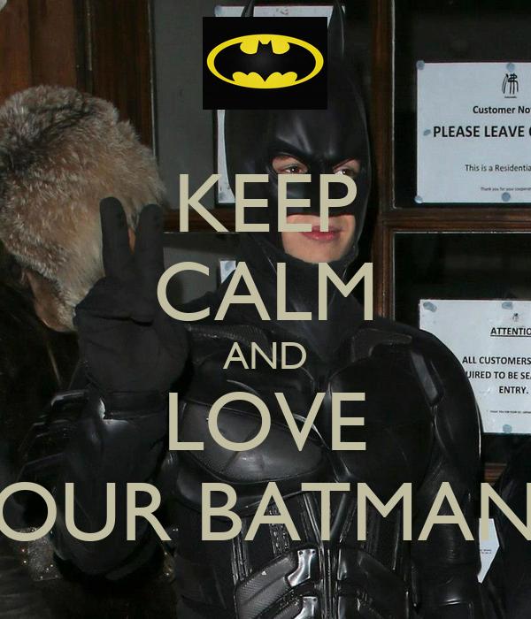 KEEP CALM AND LOVE OUR BATMAN