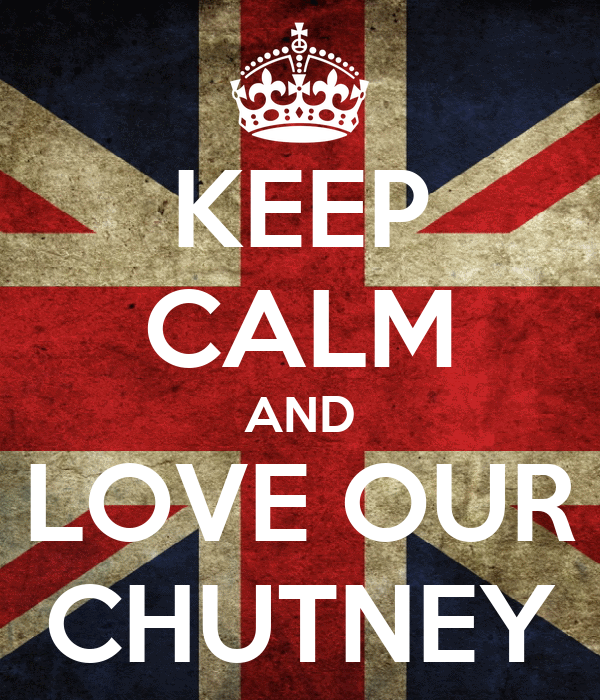 KEEP CALM AND LOVE OUR CHUTNEY
