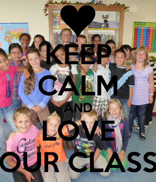 KEEP CALM AND LOVE OUR CLASS